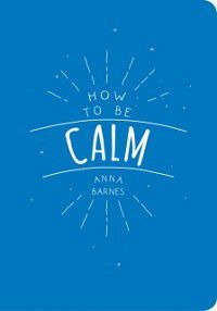 How to be Calm, Anna Barnes