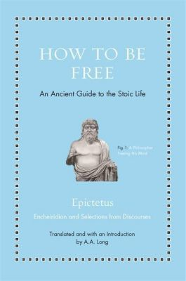 How to Be Free - An Ancient Guide to the Stoic Life, Epiktet, Anthony Long