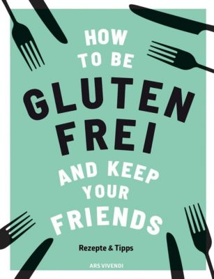 How to be glutenfrei and Keep Your Friends - Anna Barnett |
