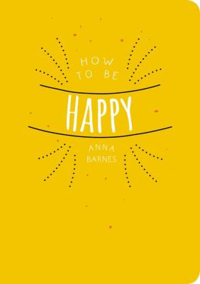 How to be Happy, Anna Barnes