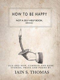 How to be Happy, pleasefindthis, Iain S. Thomas