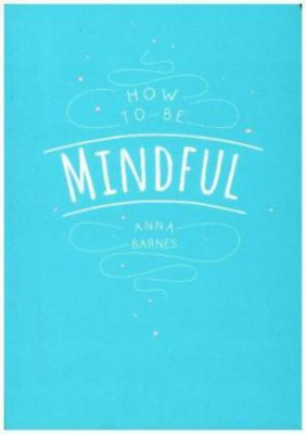 How to be Mindful, Anna Barnes