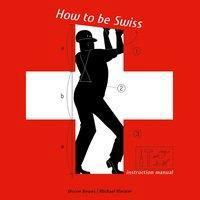 How to Be Swiss, Diccon Bewes, Michael Meister