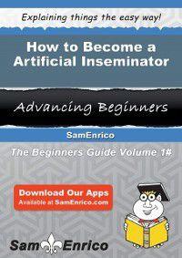 How to Become a Artificial Inseminator, Hee Lentz, Sam Enrico
