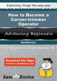 How to Become a Corner-trimmer Operator, Lavern Conyers, Sam Enrico