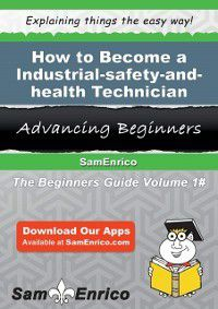 How to Become a Industrial-safety-and-health Technician, Janine Ludwig, Sam Enrico
