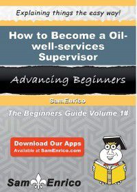 How to Become a Oil-well-services Supervisor, Sam Enrico, Lorenza Pino