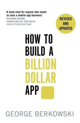 How to Build a Billion Dollar App, George Berkowski