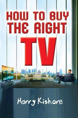 How to buy the right TV, Harry Kishore