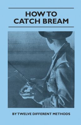 How to Catch Bream - By Twelve Different Methods, Various authors