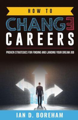How To Change Careers, Ian D Boreham