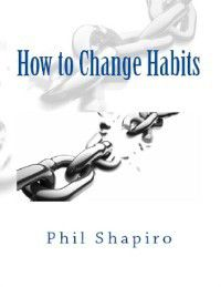 How to Change Habits, Phil Shapiro