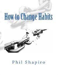 How to Change Habits, Phil Shapiro