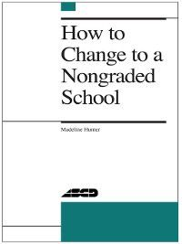 How to Change to a Nongraded School, Madeline Hunter