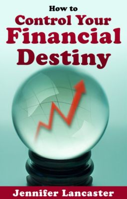How to Control Your Financial Destiny, Jennifer Lancaster