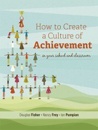 How to Create a Culture of Achievement in Your School and Classroom, Nancy Frey, Douglas Fisher, Ian Pumpian