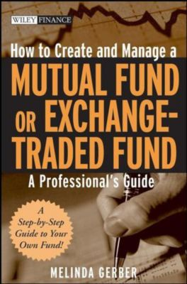 How to Create and Manage a Mutual Fund or Exchange-Traded Fund, Melinda Gerber