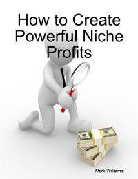How to Create Powerful Niche Profits, Mark Williams