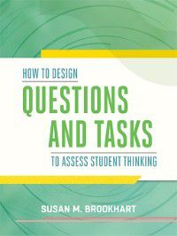 How to Design Questions and Tasks to Assess Student Thinking, Susan M. Brookhart