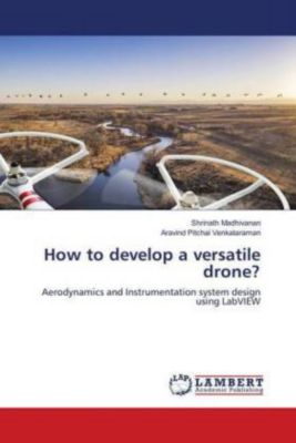 How to develop a versatile drone?, Shrinath Madhivanan, Aravind Pitchai Venkataraman