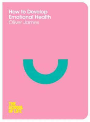 How to Develop Emotional Health, Oliver James