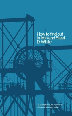How to Find Out in Iron and Steel, D. E. White