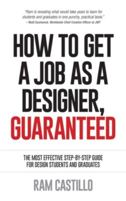How to get a job as a designer, guaranteed - The most effective step-by-step guide for design students and graduates, Ram Castillo