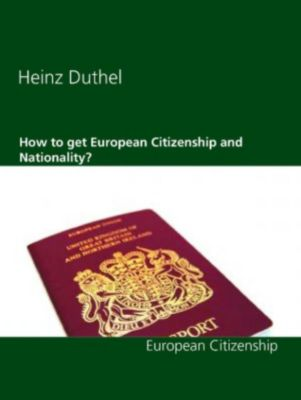 How to get European Citizenship and Nationality?, Heinz Duthel