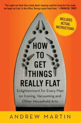 How to Get Things Really Flat, Andrew Martin
