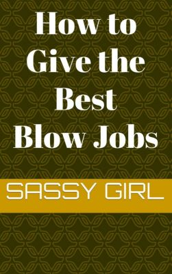 How to Give the Best Blowjobs, Sassy Girl