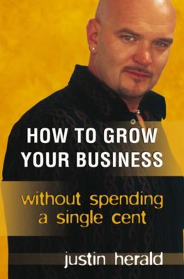 How to Grow Your Business, Justin Herald