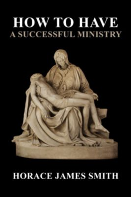 How to Have a Successful Ministry, Horace James Smith