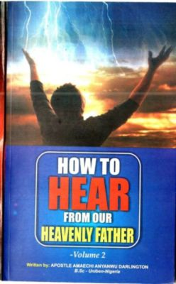 How to Hear from Our Heavenly Father, Amaechi Anyanwu