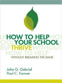 How to Help Your School Thrive Without Breaking the Bank, John G. Gabriel, Paul C. Farmer