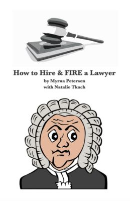 How to Hire and FIRE a Lawyer, Myrna Petersen