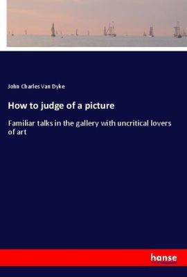 How to judge of a picture, John Charles Van Dyke