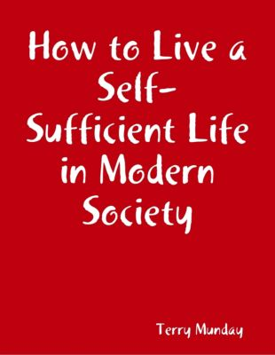 How to Live a Self-Sufficient Life in Modern Society, Terry Munday