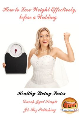 How To Lose Weight Effectively, Before a Wedding, Dueep Jyot Singh