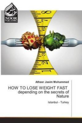 HOW TO LOSE WEIGHT FAST depending on the secrets of Nature, Atheer Jasim Mohammed