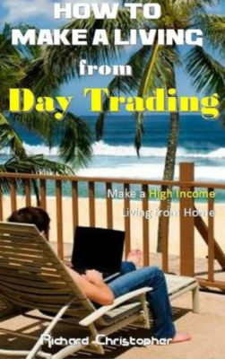 How to make a Living from Day Trading, Richard Christopher