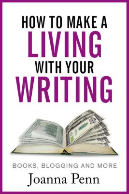 How to Make a Living with Your Writing:  Books, Blogging and More, Joanna Penn