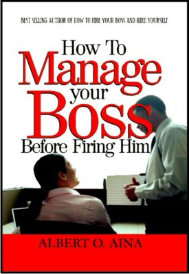 How To Manage Your Boss Before Firing Him, Albert O. Aina