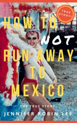 How to Not Run Away to Mexico, Jennifer Robin Lee
