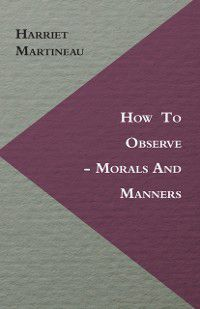 How to Observe - Morals and Manners, Harriet Martineau