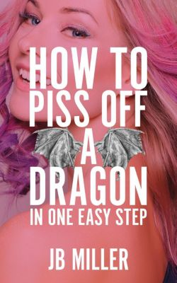 How to Piss Off a Dragon: Boxset, JB Miller