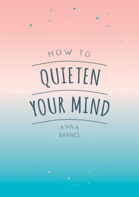 How to Quieten Your Mind, Anna Barnes
