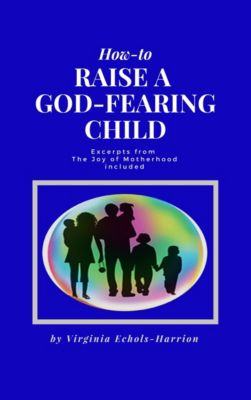 How-To Raise A God-Fearing Child, Virginia Echols-Harrison