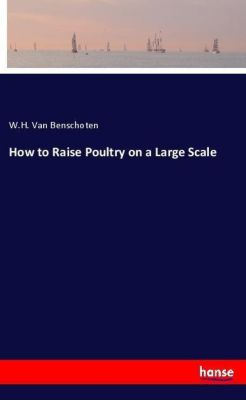 How to Raise Poultry on a Large Scale, W. H. Van Benschoten