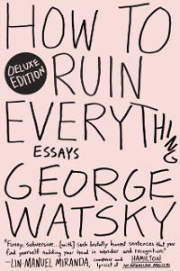 How to Ruin Everything Deluxe, George Watsky