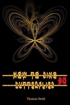How to Sing Butterflies DX, Thomas Diehl